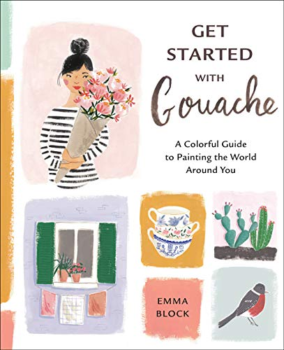 Get Started with Gouache: A Colorful Guide to Painting the World Around You