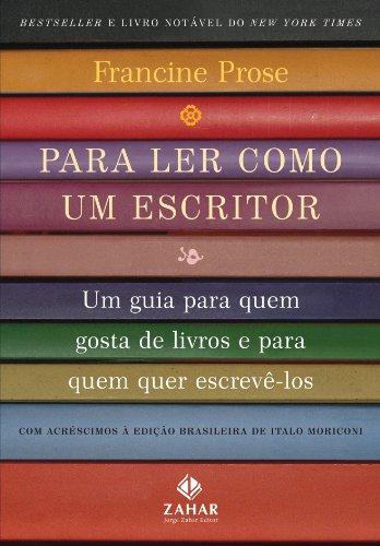 Para ler como um escritor: Um guia para quem gosta de livros e para quem quer escrevê-los
