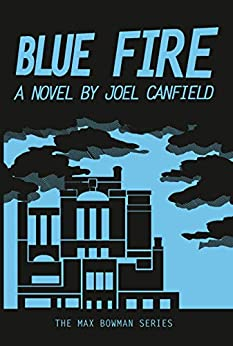 Blue Fire (The Misadventures of Max Bowman Book 2) by [Joel Canfield, AJ Canfield, Lisa Canfield, George Kuch]