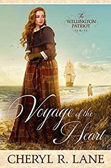 Voyage of the Heart (The Wellington Patriot Series Book 1) by [Cheryl R. Lane]