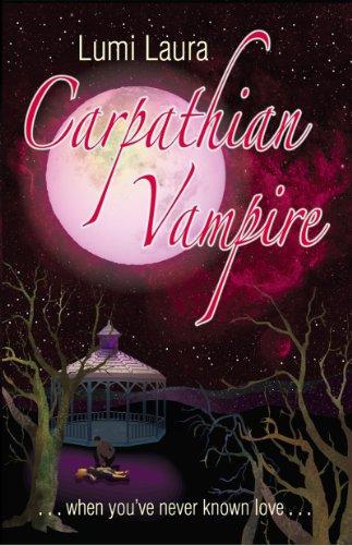 Carpathian Vampire, When You've Never Known Love (Tales of the Carpathian Vampire Book 1)