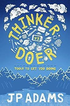 Thinker vs Doer: Tools to get you doing by [John-Paul Adams]