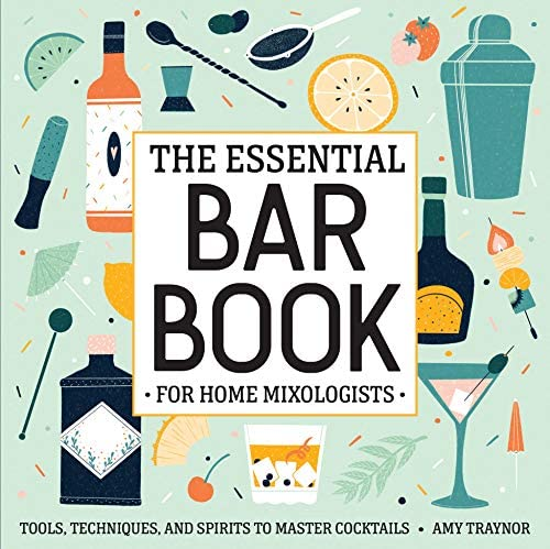 The Essential Bar Book for Home Mixologists Tools Techniques and Spirits to Master Cocktails product image
