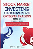 Stock Market Investing for Beginners and Options Trading: 6 Books in 1, Maximize Your Profits in Forex, Swing, and Day Trading, A Crash Course with Proven Strategies to Build Passive Income in 2020