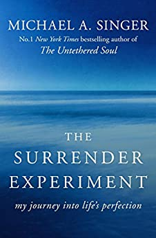 The Surrender Experiment: My Journey into Life's Perfection by [Michael A. Singer]