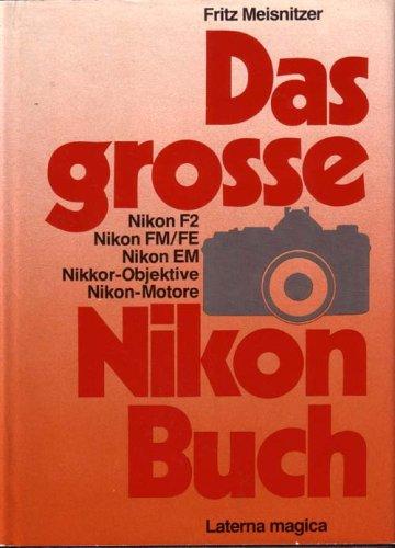 Das grosse Nikon Buch - Nikon F2, Nikon FM/FE, Nikon EM, Nikkor-Objektive und Nikon-Motore