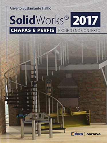 Solidworks® 2017: Chapas e perfis e o projeto no contexto