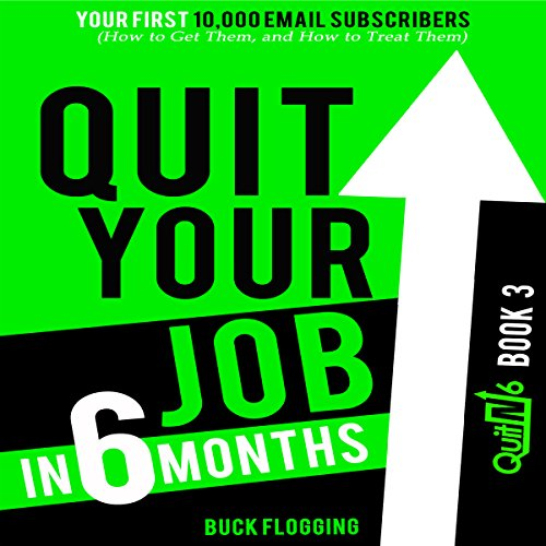 Quit Your Job in 6 Months: Book 3: Your First 10,000 Email Subscribers (How to Get Them, and How to Treat Them) audiobook cover art