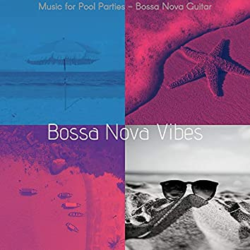 Music for Pool Parties - Bossa Nova Guitar