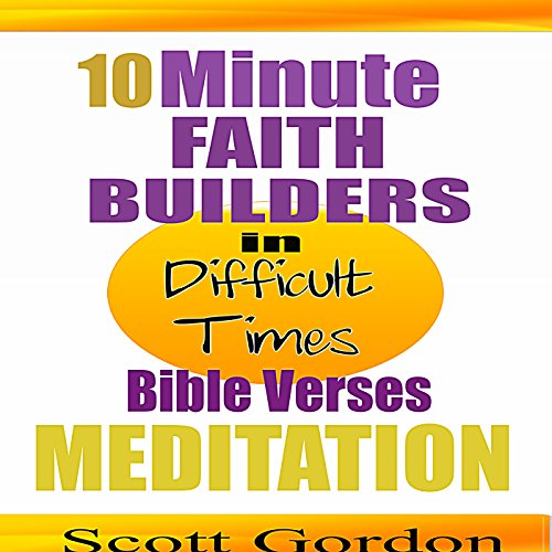 10 Minute Faith Builders: Bible Verse Meditations: In Difficult Times audiobook cover art