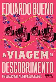 A viagem do descobrimento (Brasilis Livro 1) por [Eduardo Bueno]