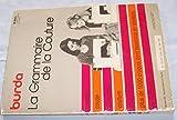La Grammaire de la Couture - Mesures, coupe, essayage, couture, cours illustré facile à suivre, plus de 1000 croquis dont beaucoup en couleurs, de nombreux conseils utiles