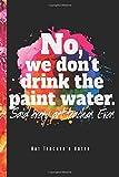 No, We Don't Drink The Paint Water - Art Teacher's Notes: Kunstlehrer Notizbuch Planer Tagebuch (Liniert, 15 x 23 cm, 120 Linierte Seiten, 6' x 9') Geschenk Für Lehrerinnen & Lehrer