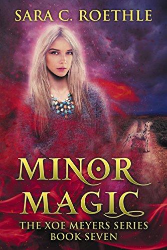 Minor Magic (Xoe Meyers Young Adult Urban Fantasy Book 7)