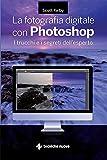 la fotografia digitale con photoshop: i trucchi e i segreti dell'esperto