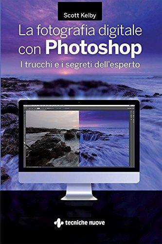 La fotografia digitale con Photoshop: I trucchi e i segreti...