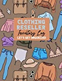 Clothing Reseller Inventory Log Let's Get Organized: Keep Track of Your Items for Online Clothing Resellers. Notebook For Online Fashion Clothing Reseller in Poshmark, Ebay or Mercari