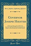 Governor Joseph Hiester: A Historical Sketch; Part XVII. Of a Narrative and Critical History Prepared at the Request of the Pennsylvania-German Society (Classic Reprint)