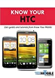 Know Your HTC: Tutorials and User Guides (Know Your Mobile)