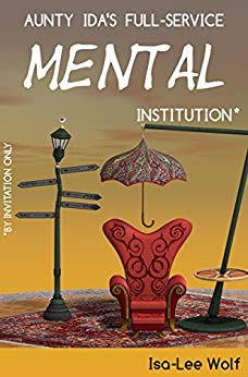 Aunty Ida's Full-Service Mental Institution (by Invitation Only) (An Aunty Ida Comedy Invention Book 1) by [Isa-Lee Wolf]
