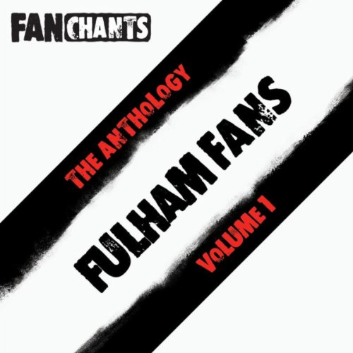Fulham FC Fans Anthology I (Real Fulham Football Club Football Songs) [Explicit]