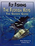 Fly-Fishing the Florida Keys: The Guide s Guide