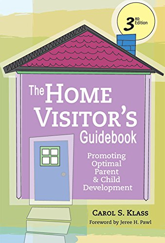 The Home Visitor's Guidebook: Promoting Optimal Parent and Child Development, Third Edition