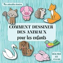 Comment dessiner des animaux pour les enfants: Mes adorables dessins. Idéal pour les 4 à 8 ans.