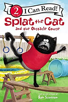 Splat the Cat and the Obstacle Course (I Can Read Level 2) by [Rob Scotton]