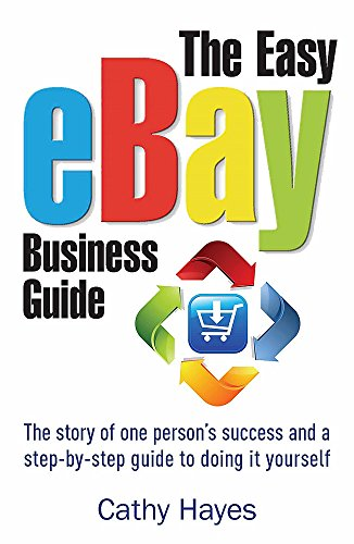 The Easy eBay Business Guide: The story of one person\'s success and a step-by-step guide to doing it yourself
