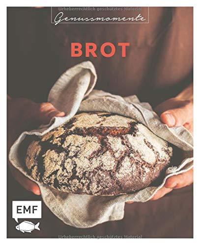 Genussmomente: Brot: Schnell und einfach backen: Rezepte für Vollkornbrot, Focaccia, Baguette, Knäckebrot, Brioche und Co.
