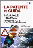 La patente di guida. Manuale teorico. Categorie A e B e relative sottocategorie