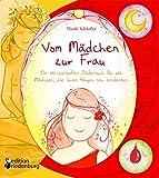 Vom Mädchen zur Frau - Ein märchenhaftes Bilderbuch für alle Mädchen