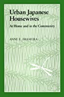Urban Japanese Housewives: At Home and in the Community (Studies of the Weatherhead East Asian Institute, Columbia Un)