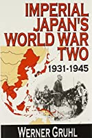 Imperial Japan's World War Two: 1931-1945 by Werner Gruhl(2007-02-28)