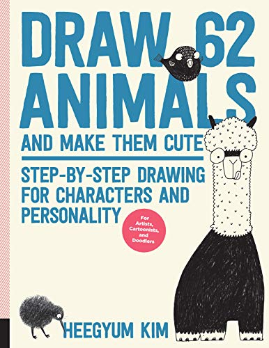 Kim, H: Draw 62 Animals and Make Them Cute: Step-By-Step Drawing for Characters and Personality *for Artists, Cartoonists, and Doodlers*