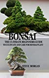 BONSAI: The Ultimate Guide to Cultivate and Care for Bonsai Plant (English Edition)