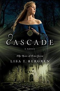 Cascade: A Novel (River of Time Book 2) by [Lisa T. Bergren]