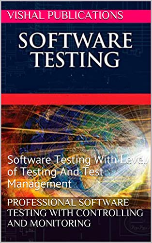 Professional Software Testing With Controlling And Monitoring: Software Testing With Level of Testing And Test Management (English Edition)