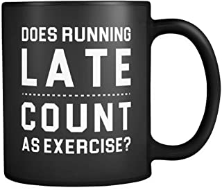 Does Running Late Count As Exercise Coffee Mug 11oz in Black - Funny Late Exercise Gym Gift