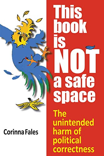 This Book Is Not a Safe Space: The Unintended Harm of Political Correctness