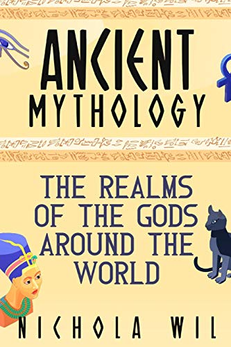 Ancient Mythology: The Realms of the Gods Around the World