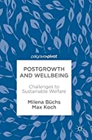 Postgrowth and Wellbeing: Challenges to Sustainable Welfare