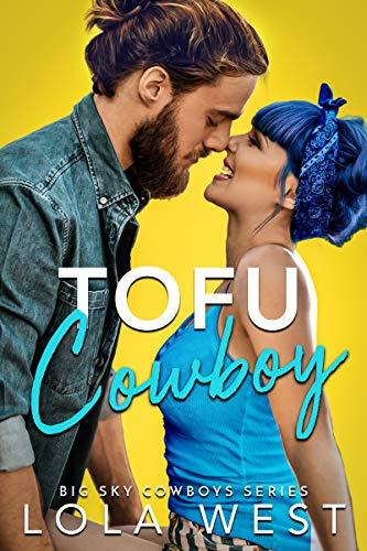 Tofu Cowboy: A Steamy Small Town Romantic Comedy