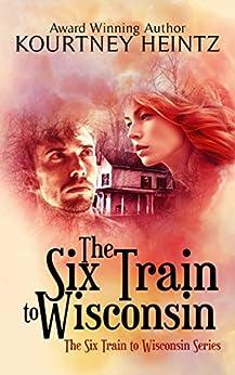 The Six Train to Wisconsin (The Six Train to Wisconsin series Book 1) by [Kourtney Heintz]
