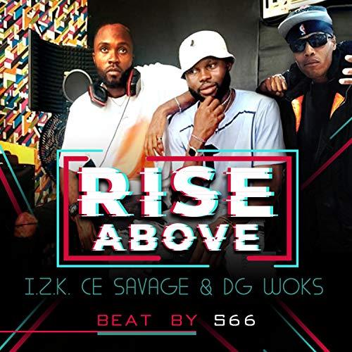 Rise Above (feat. I.Z.K., CE Savage & DG Woks)