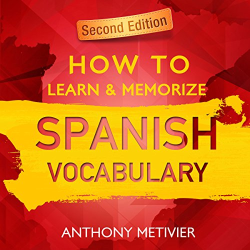 How to Learn and Memorize Spanish Vocabulary     Using Memory Palaces Specifically Designed for the Spanish Language               By:                                                                                                                                 Anthony Metivier                               Narrated by:                                                                                                                                 Kevin Pierce                      Length: 5 hrs and 17 mins     9 ratings     Overall 2.9