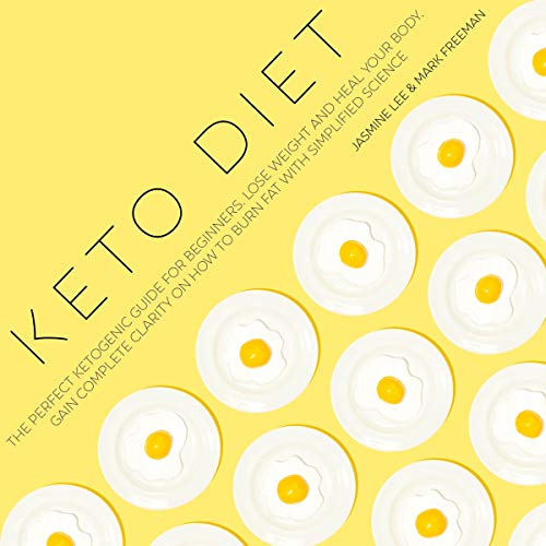 Keto Diet: The Perfect Ketogenic Guide for Beginners. Lose Weight and Heal Your Body. Gain Complete Clarity on How to Burn Fat with Simplified Science. audiobook cover art