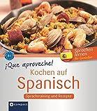 Que aproveche! Kochen auf Spanisch:: Spanisch lernen für Genießer B1