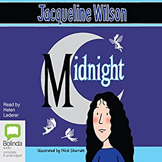 Midnight                   By:                                                                                                                                 Jacqueline Wilson                               Narrated by:                                                                                                                                 Helen Lederer                      Length: 4 hrs     19 ratings     Overall 4.6
